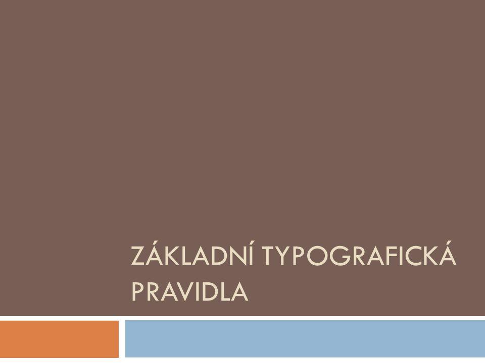 Vyznačování  Tučné písmo se používá k vyznačení jen tehdy, má-li vyznačený pojem nápadně upoutat pozornost (učebnice, technická literatura, novinová sazba)  K APITÁLKY se používají k vyznačování pojmů, kterým se má dodat důstojný či slavnostní ráz, nejčastěji pro jména význačných osob (J OHAN S EBASTIAN B ACH ).
