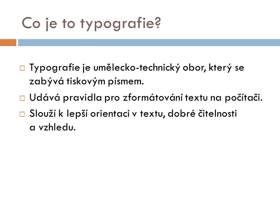 Co je to typografie. Typografie je umělecko-technický obor, který se zabývá tiskovým písmem.