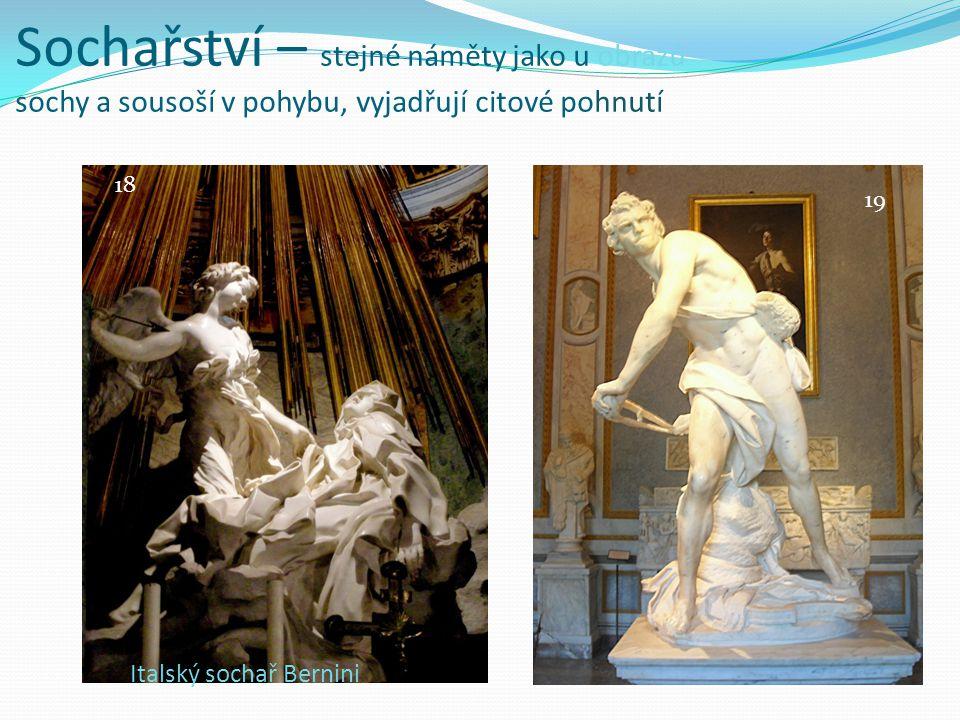 Sochařství – stejné náměty jako u obrazů sochy a sousoší v pohybu, vyjadřují citové pohnutí Italský sochař Bernini 18 19
