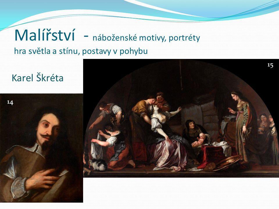 Malířství - náboženské motivy, portréty hra světla a stínu, postavy v pohybu Karel Škréta 14 15