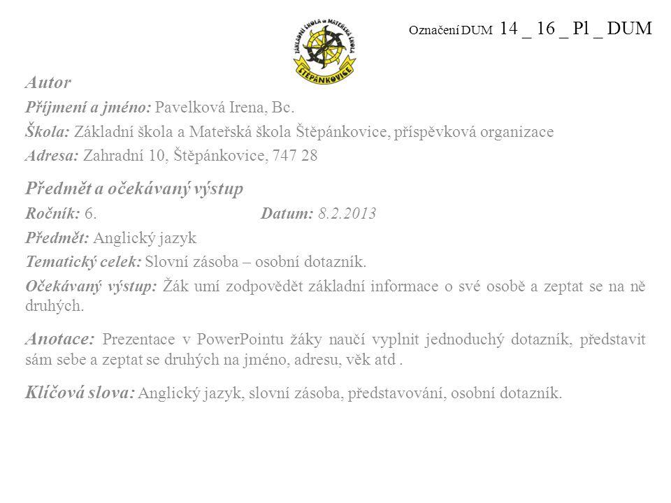 Označení DUM 14 _ 16 _ Pl _ DUM Autor Příjmení a jméno: Pavelková Irena, Bc.