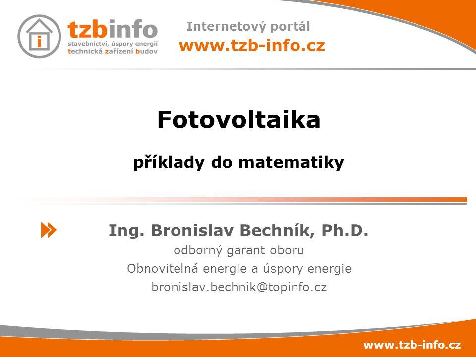 Internetový portál www.tzb-info.cz Ing. Bronislav Bechník, Ph.D. odborný garant oboru Obnovitelná energie a úspory energie bronislav.bechnik@topinfo.c