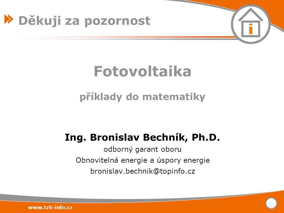 www.tzb-info.cz Ing. Bronislav Bechník, Ph.D. odborný garant oboru Obnovitelná energie a úspory energie bronislav.bechnik@topinfo.cz Fotovoltaika přík