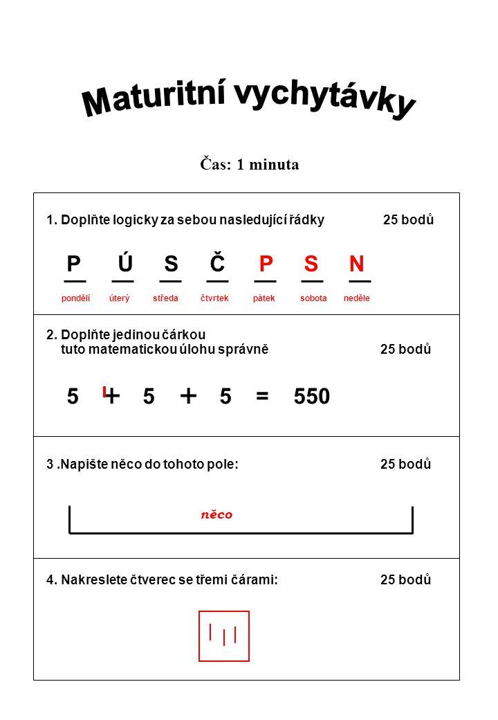 1. Doplňte logicky za sebou nasledující řádky 25 bodů 2.