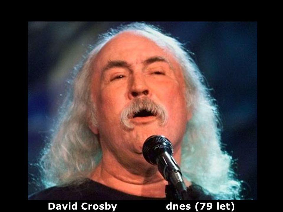 David Crosby (1941) kytarista, zpěvák, skladatel Dříve