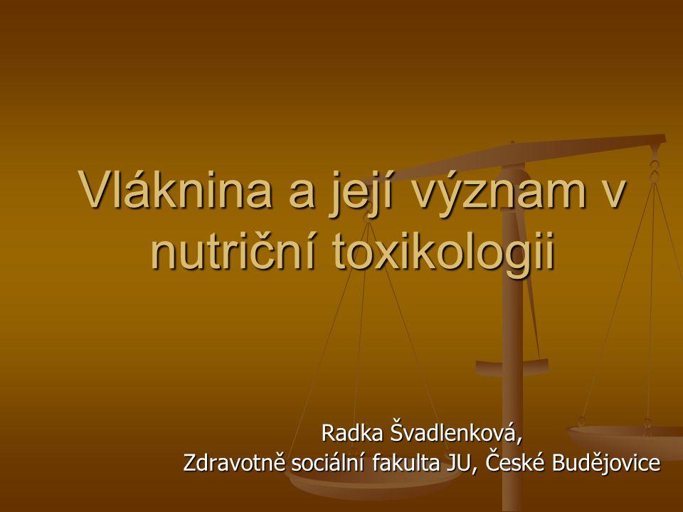 Vláknina a její význam v nutriční toxikologii Radka Švadlenková, Zdravotně sociální fakulta JU, České Budějovice