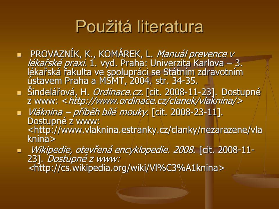 Použitá literatura PROVAZNÍK, K., KOMÁREK, L. Manuál prevence v lékařské praxi. 1. vyd. Praha: Univerzita Karlova – 3. lékařská fakulta ve spolupráci