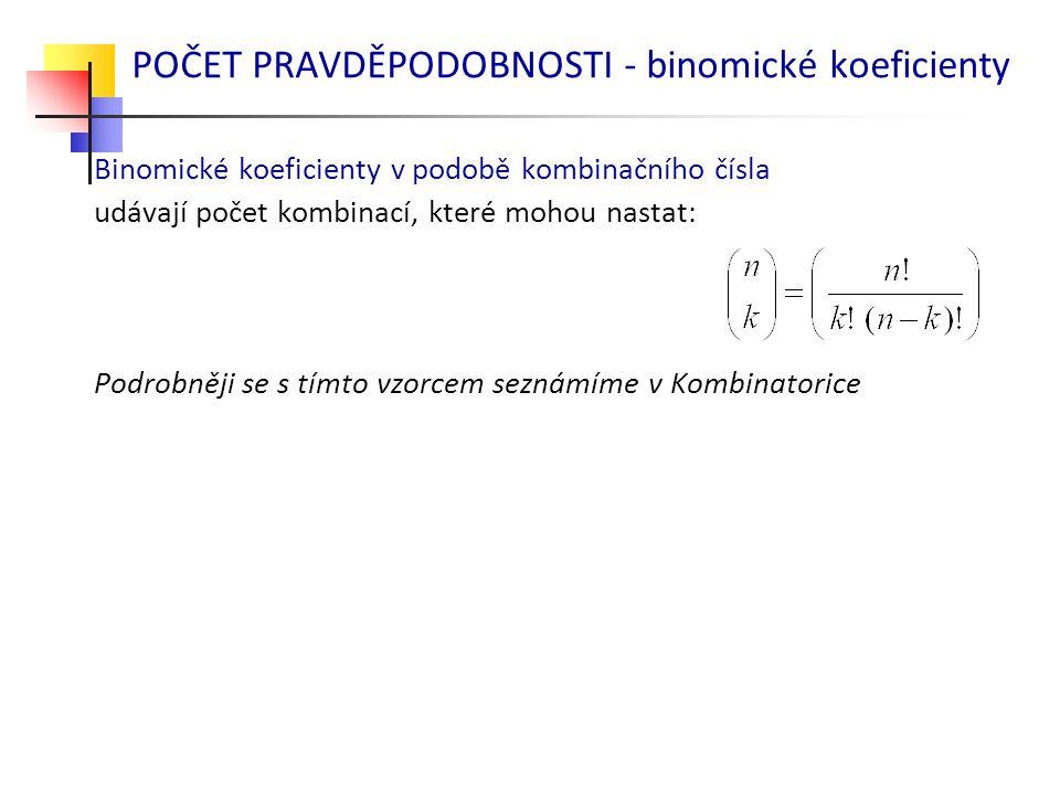 POČET PRAVDĚPODOBNOSTI - binomické koeficienty Binomické koeficienty v podobě kombinačního čísla udávají počet kombinací, které mohou nastat: Podrobně