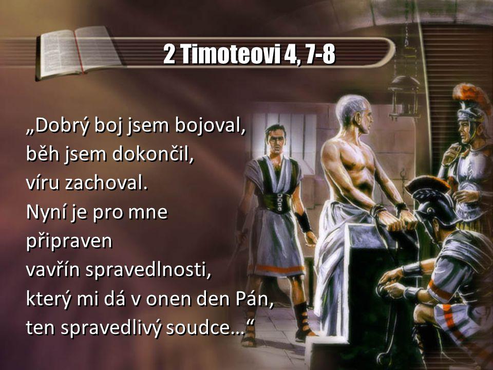 """2 Timoteovi 4, 7-8 """"Dobrý boj jsem bojoval, běh jsem dokončil, víru zachoval. Nyní je pro mne připraven vavřín spravedlnosti, který mi dá v onen den P"""