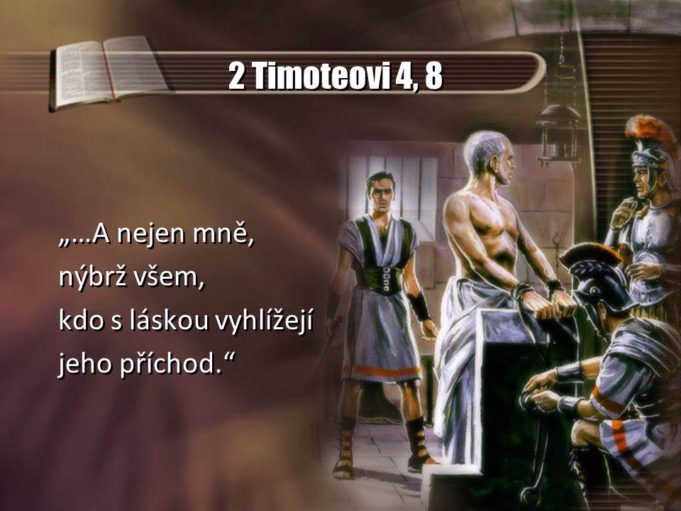 """2 Timoteovi 4, 8 """"…A nejen mně, nýbrž všem, kdo s láskou vyhlížejí jeho příchod."""" """"…A nejen mně, nýbrž všem, kdo s láskou vyhlížejí jeho příchod."""""""