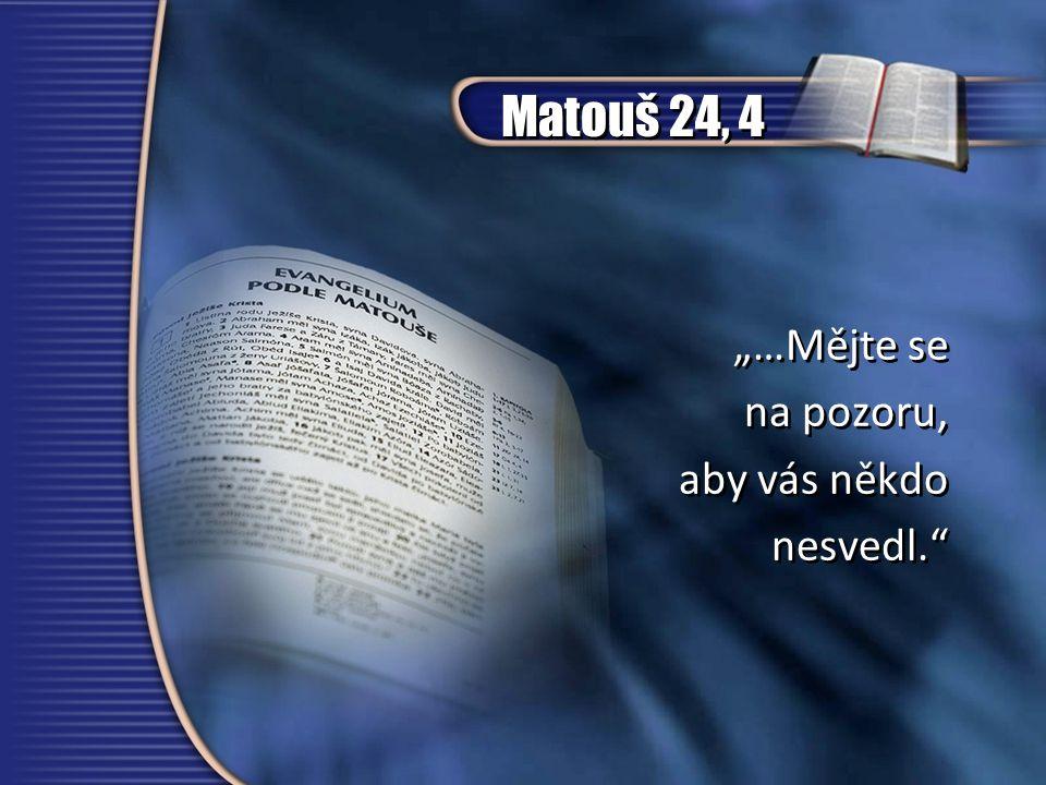 """Matouš 24, 4 """"…Mějte se na pozoru, aby vás někdo nesvedl."""" """"…Mějte se na pozoru, aby vás někdo nesvedl."""""""