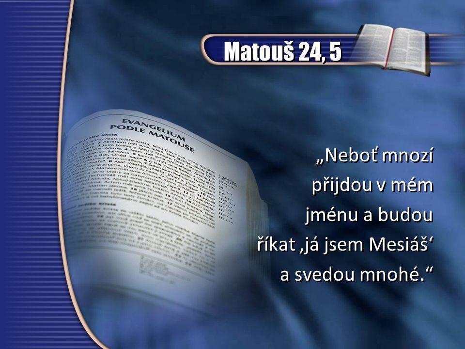 """Matouš 24, 5 """"Neboť mnozí přijdou v mém jménu a budou říkat 'já jsem Mesiáš' a svedou mnohé."""" """"Neboť mnozí přijdou v mém jménu a budou říkat 'já jsem"""