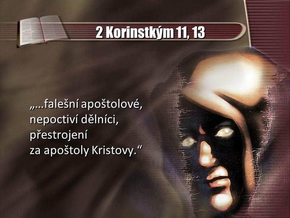 """2 Korinstkým 11, 13 """"…falešní apoštolové, nepoctiví dělníci, přestrojení za apoštoly Kristovy."""" """"…falešní apoštolové, nepoctiví dělníci, přestrojení z"""