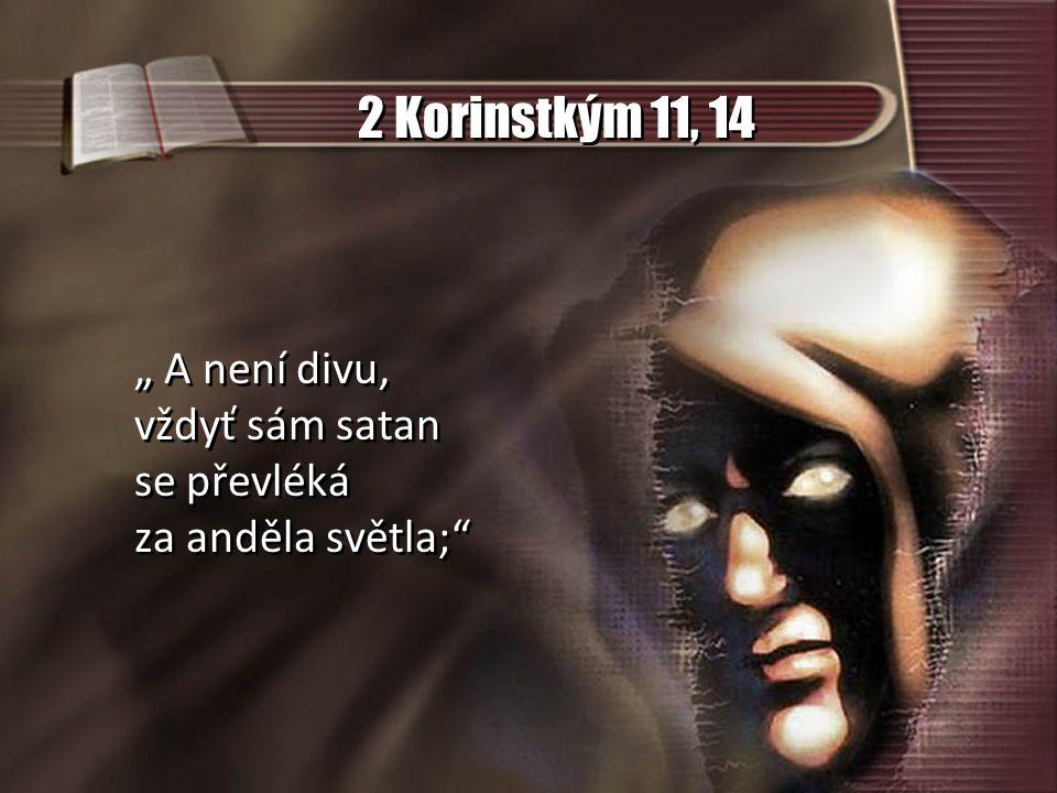 """2 Korinstkým 11, 14 """" A není divu, vždyť sám satan se převléká za anděla světla;"""""""