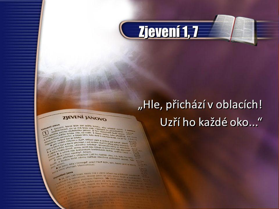 """Zjevení 1, 7 """"Hle, přichází v oblacích! Uzří ho každé oko..."""" """"Hle, přichází v oblacích! Uzří ho každé oko..."""""""