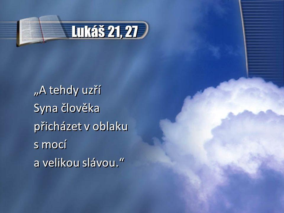 """Lukáš 21, 27 """"A tehdy uzří Syna člověka přicházet v oblaku s mocí a velikou slávou."""" """"A tehdy uzří Syna člověka přicházet v oblaku s mocí a velikou sl"""