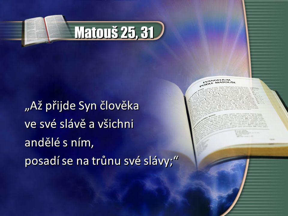 """Matouš 25, 31 """"Až přijde Syn člověka ve své slávě a všichni andělé s ním, posadí se na trůnu své slávy;"""" """"Až přijde Syn člověka ve své slávě a všichni"""
