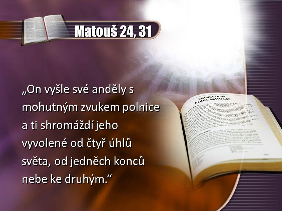 """Matouš 24, 31 """"On vyšle své anděly s mohutným zvukem polnice a ti shromáždí jeho vyvolené od čtyř úhlů světa, od jedněch konců nebe ke druhým."""" """"On vy"""