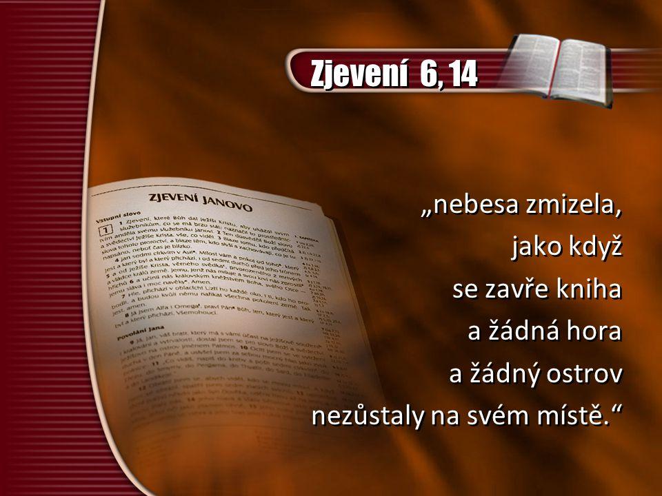 """Zjevení 6, 14 """"nebesa zmizela, jako když se zavře kniha a žádná hora a žádný ostrov nezůstaly na svém místě."""" """"nebesa zmizela, jako když se zavře knih"""