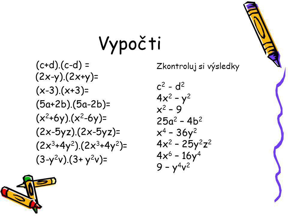Pozoruj! (x-y).(x+y) = x 2 + xy –xy - y 2 = x 2 - y 2 Na pořadí závorek nezáleží! Stačí když umocníme na druhou první člen a odečteme od něj druhý čle