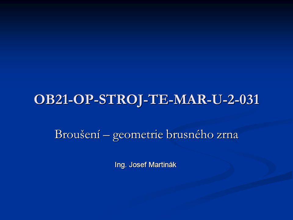 OB21-OP-STROJ-TE-MAR-U-2-031 Broušení – geometrie brusného zrna Ing. Josef Martinák