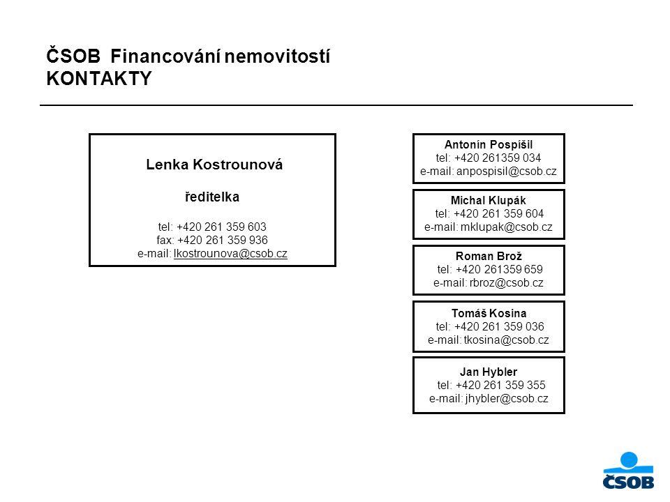 ČSOB Financování nemovitostí KONTAKTY Lenka Kostrounová ředitelka tel: +420 261 359 603 fax: +420 261 359 936 e-mail: lkostrounova@csob.cz Antonín Pos