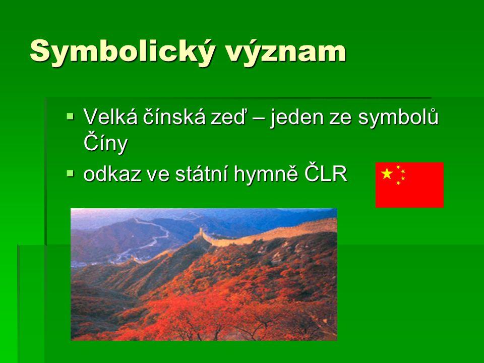 Symbolický význam  Velká čínská zeď – jeden ze symbolů Číny  odkaz ve státní hymně ČLR