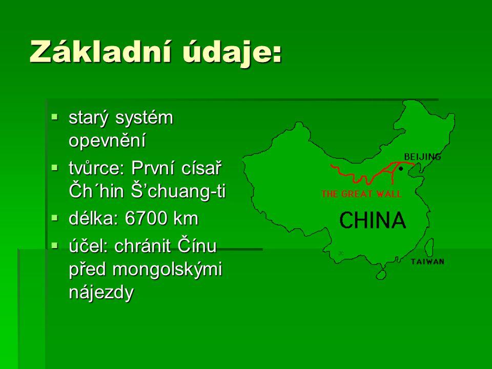 Základní údaje:  starý systém opevnění  tvůrce: První císař Čh´hin Š'chuang-ti  délka: 6700 km  účel: chránit Čínu před mongolskými nájezdy