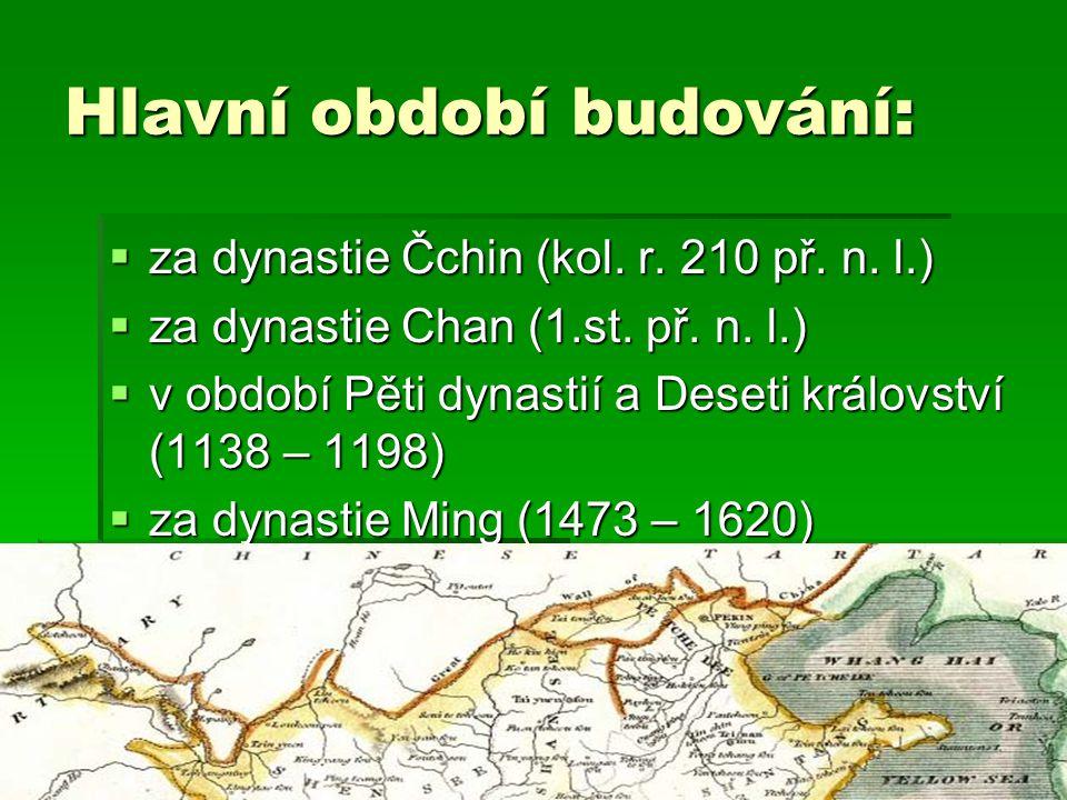 Hlavní období budování:  za dynastie Čchin (kol. r. 210 př. n. l.)  za dynastie Chan (1.st. př. n. l.)  v období Pěti dynastií a Deseti království