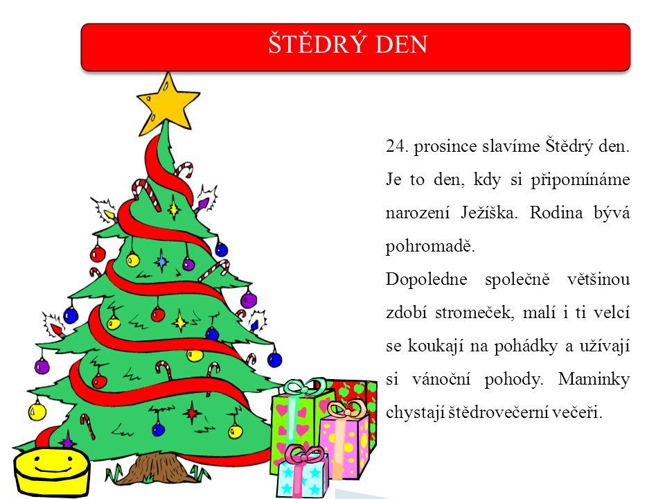 VÁNOCE 24. prosince – Štědrý den 26. prosince – svátek Svatého Štěpána 25. prosince – Hod boží vánoční