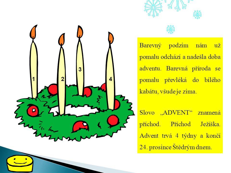 Čtyři svíčky na adventním věnci nám připomínají 4 týdny čekání na Ježíška. Klikni na číslo na svíčce na následující straně a čeká tě povídání o Vánocí