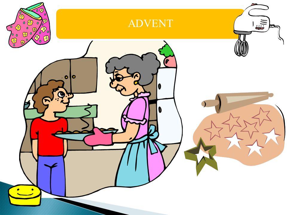 ADVENT Advent je doba nejen čekání, ale také příprav na Vánoce. Doma se uklízí a všude to voní vánočním cukrovím. Maminky pečou perníčky, vanilkové ro
