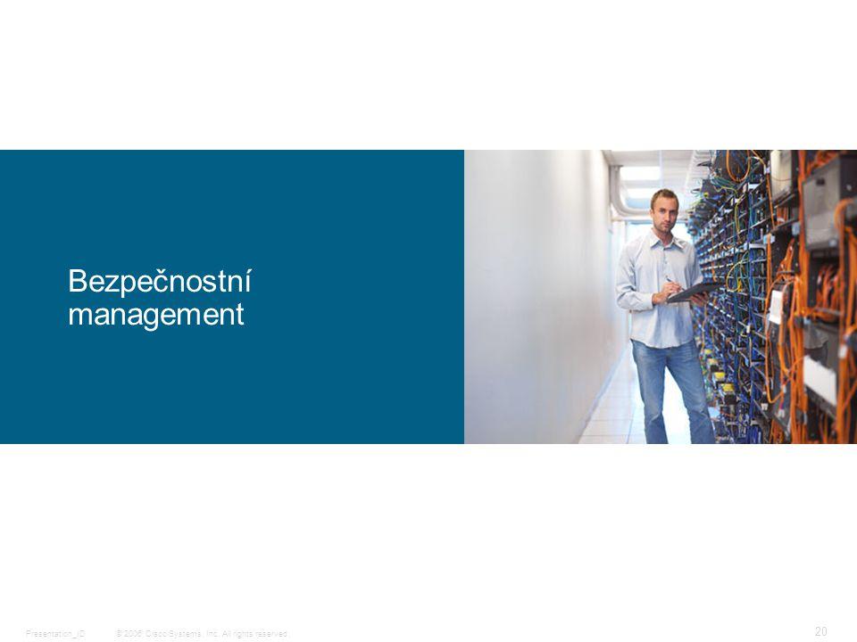© 2006 Cisco Systems, Inc. All rights reserved.Presentation_ID 20 Bezpečnostní management