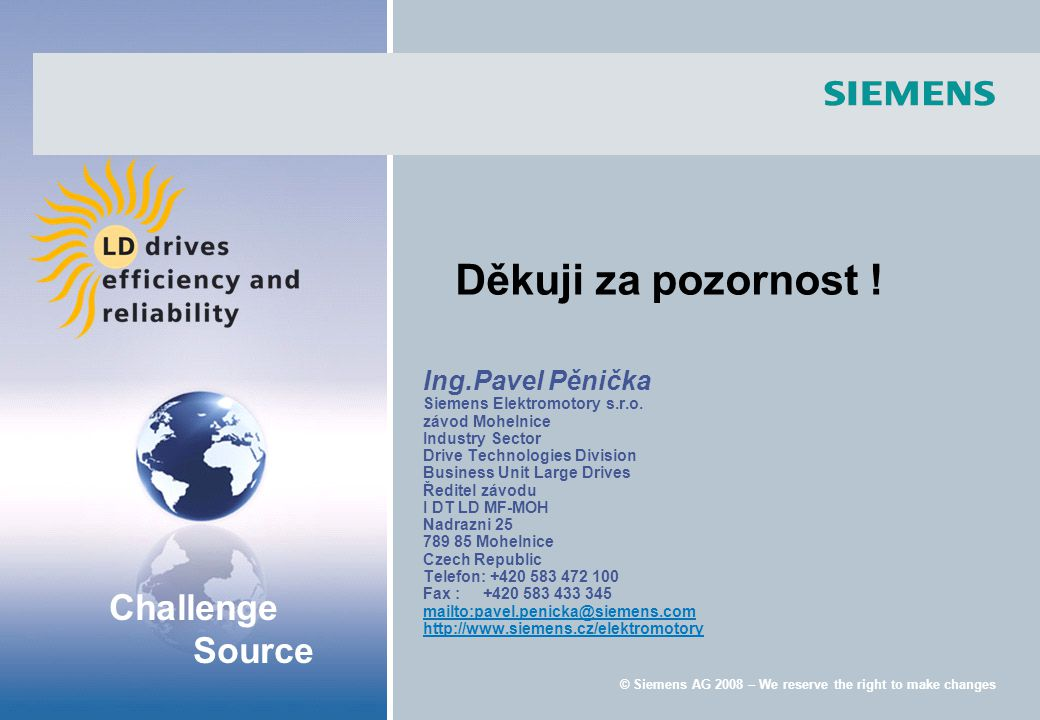 Challenge Source © Siemens AG 2008 – We reserve the right to make changes Ing.Pavel Pěnička Siemens Elektromotory s.r.o.