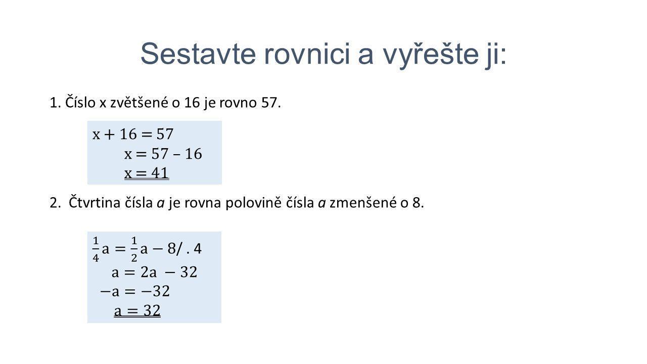 x - 5= 0,5x 0,5x = 5 x = 10 3.Číslo x zmenšené o 5 je rovno 50 % čísla x.