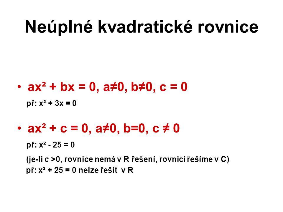 Rovnice ax² + bx = 0, a≠0, b≠0, c=0 výpočet pomocí diskriminantu výpočet pomocí vytýkání