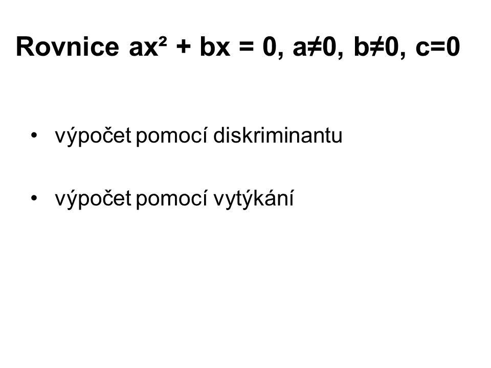 Neúplné kvadratické rovnice ax² + bx = 0, c = 0 1/ ax² + bx = 0, c = 0 – výpočet pomocí diskriminantu Př: x² + 3x = 0, a = 1, b = 3, c = 0 x 1 = 0 x 2 = -3