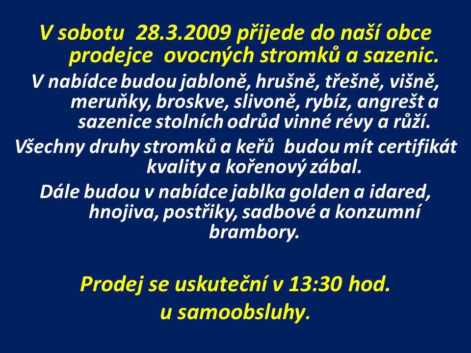 V sobotu 28.3.2009 přijede do naší obce prodejce ovocných stromků a sazenic.