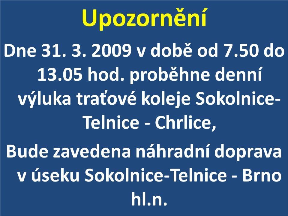 Upozornění Dne 31.3. 2009 v době od 7.50 do 13.05 hod.