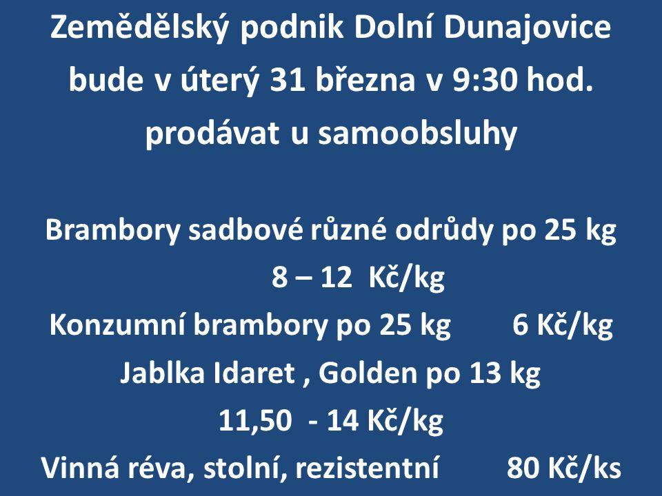 Zemědělský podnik Dolní Dunajovice bude v úterý 31 března v 9:30 hod.