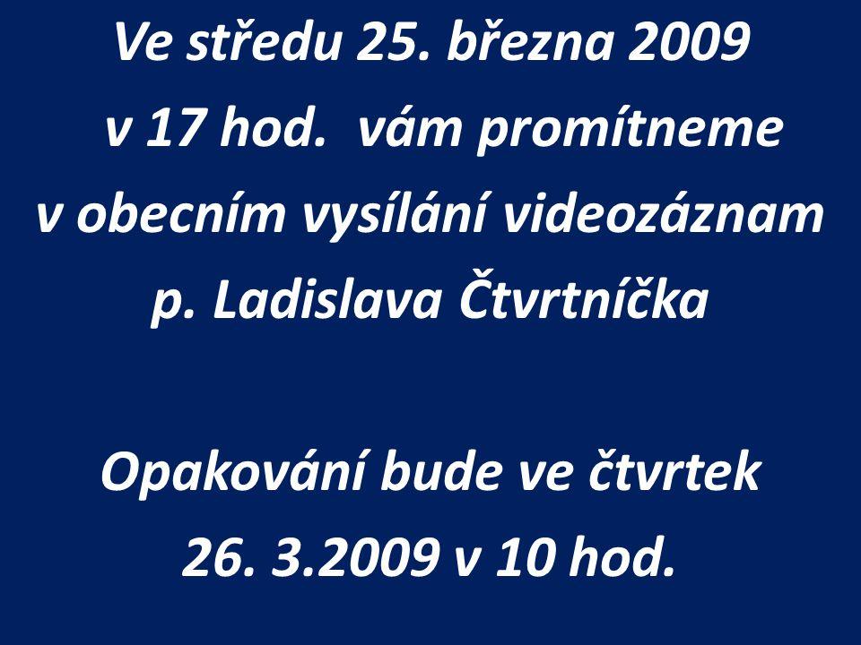 Ve středu 25. března 2009 v 17 hod. vám promítneme v obecním vysílání videozáznam p.