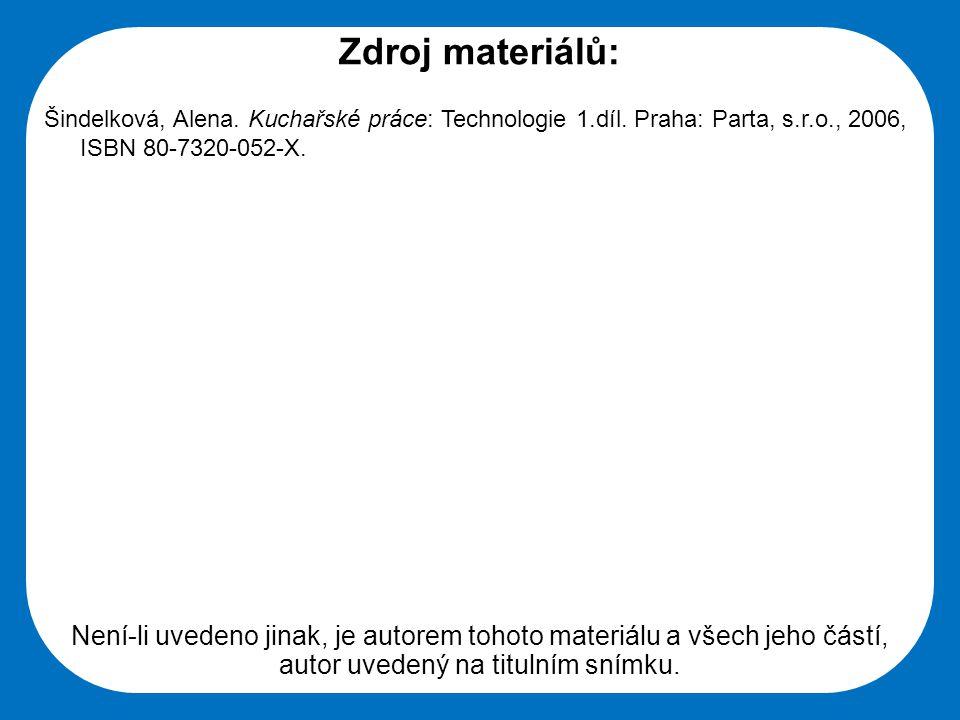 Střední škola Oselce Zdroj materiálů: Šindelková, Alena. Kuchařské práce: Technologie 1.díl. Praha: Parta, s.r.o., 2006, ISBN 80-7320-052-X. Není-li u
