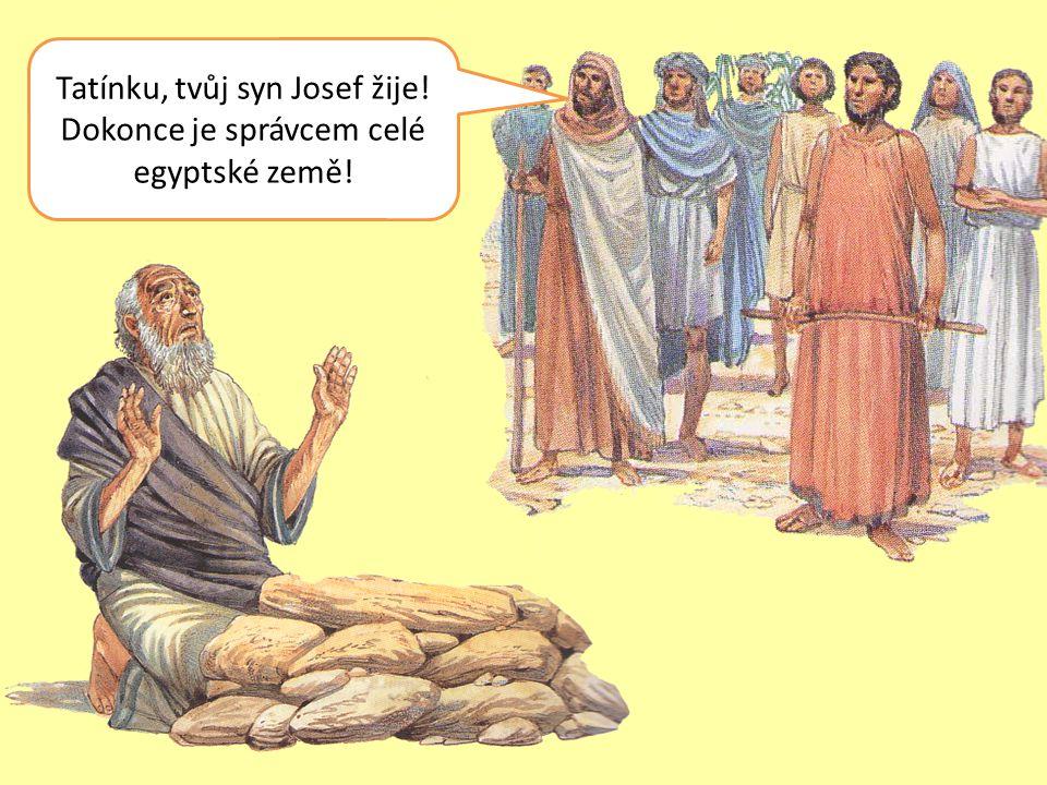 Tatínku, tvůj syn Josef žije! Dokonce je správcem celé egyptské země!
