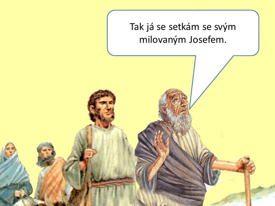 Tak já se setkám se svým milovaným Josefem.
