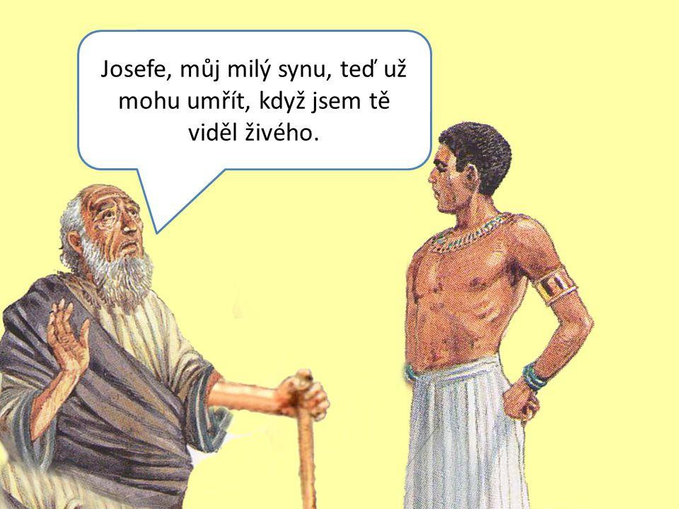 Josefe, můj milý synu, teď už mohu umřít, když jsem tě viděl živého.