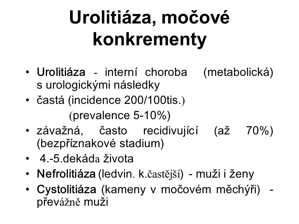 Urolitiáza, močové konkrementy Urolitiáza - interní choroba (metabolická) s urologickými následky častá (incidence 200/100tis.