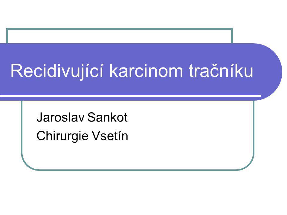 Recidivující karcinom tračníku Jaroslav Sankot Chirurgie Vsetín