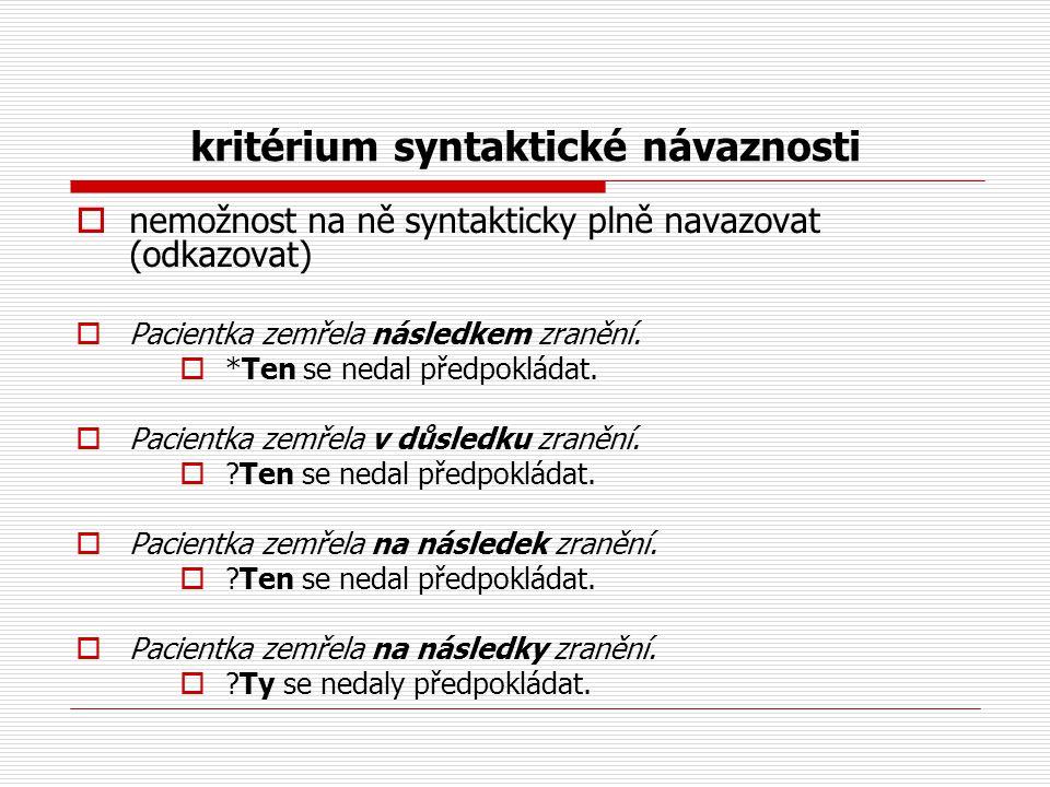 kritérium syntaktické návaznosti  nemožnost na ně syntakticky plně navazovat (odkazovat)  Pacientka zemřela následkem zranění.  *Ten se nedal předp