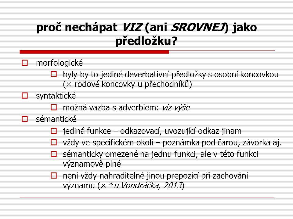 proč nechápat VIZ (ani SROVNEJ) jako předložku?  morfologické  byly by to jediné deverbativní předložky s osobní koncovkou (× rodové koncovky u přec
