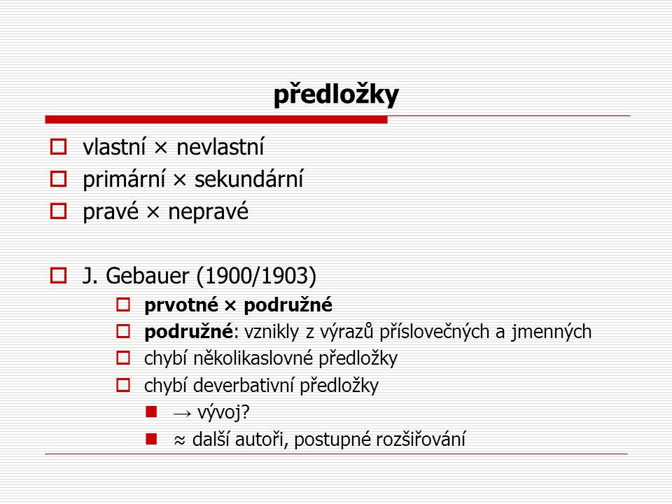 předložky  vlastní × nevlastní  primární × sekundární  pravé × nepravé  J. Gebauer (1900/1903)  prvotné × podružné  podružné: vznikly z výrazů p